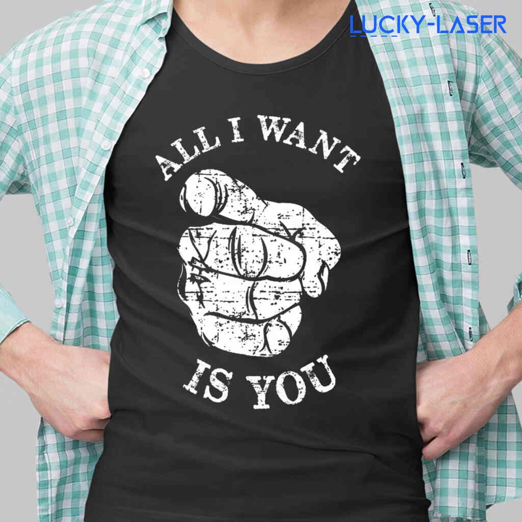 All I Want Is You Funny Tee Shirts Black