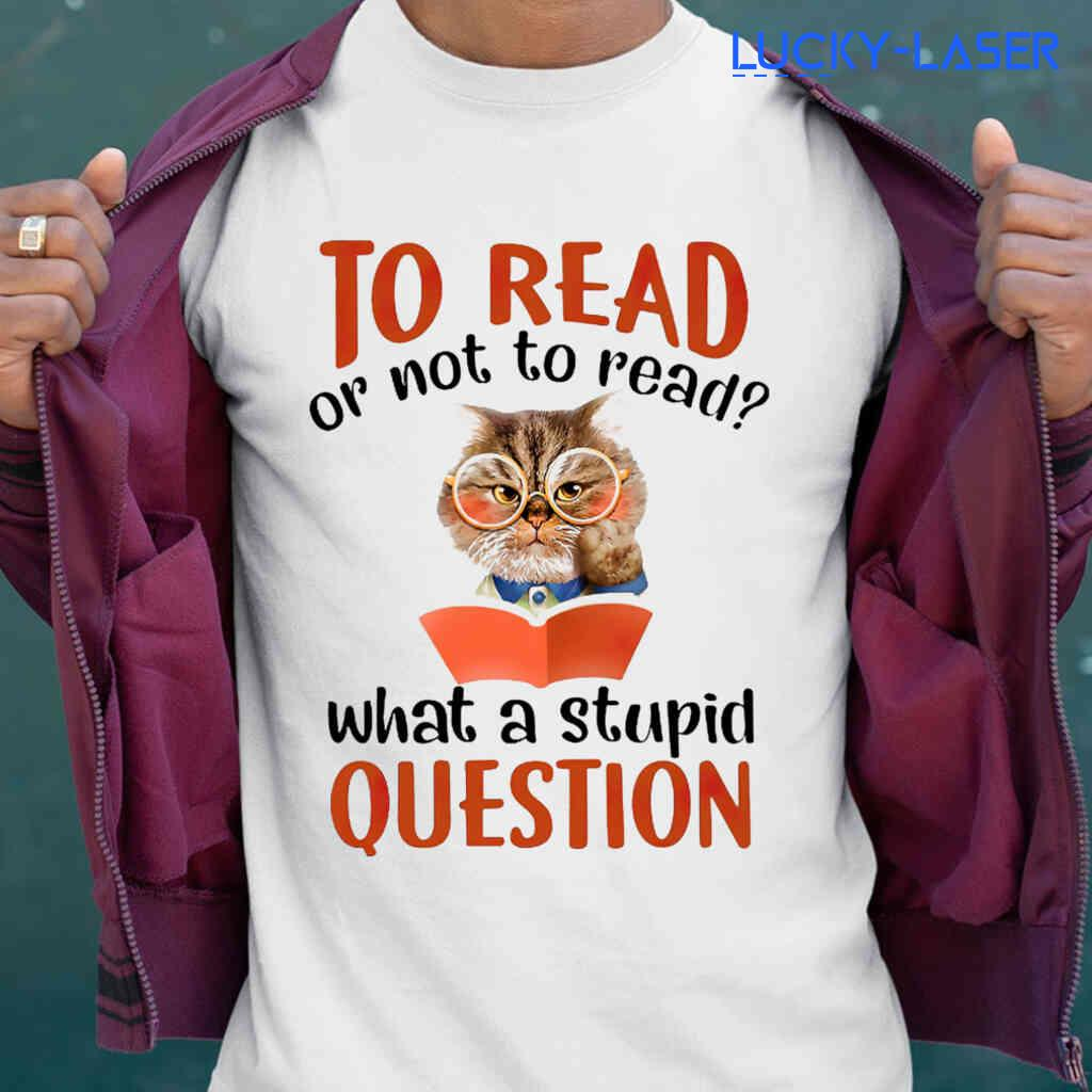 Cat To Read Or Not To Read What A Stupid Book Tee Shirts White