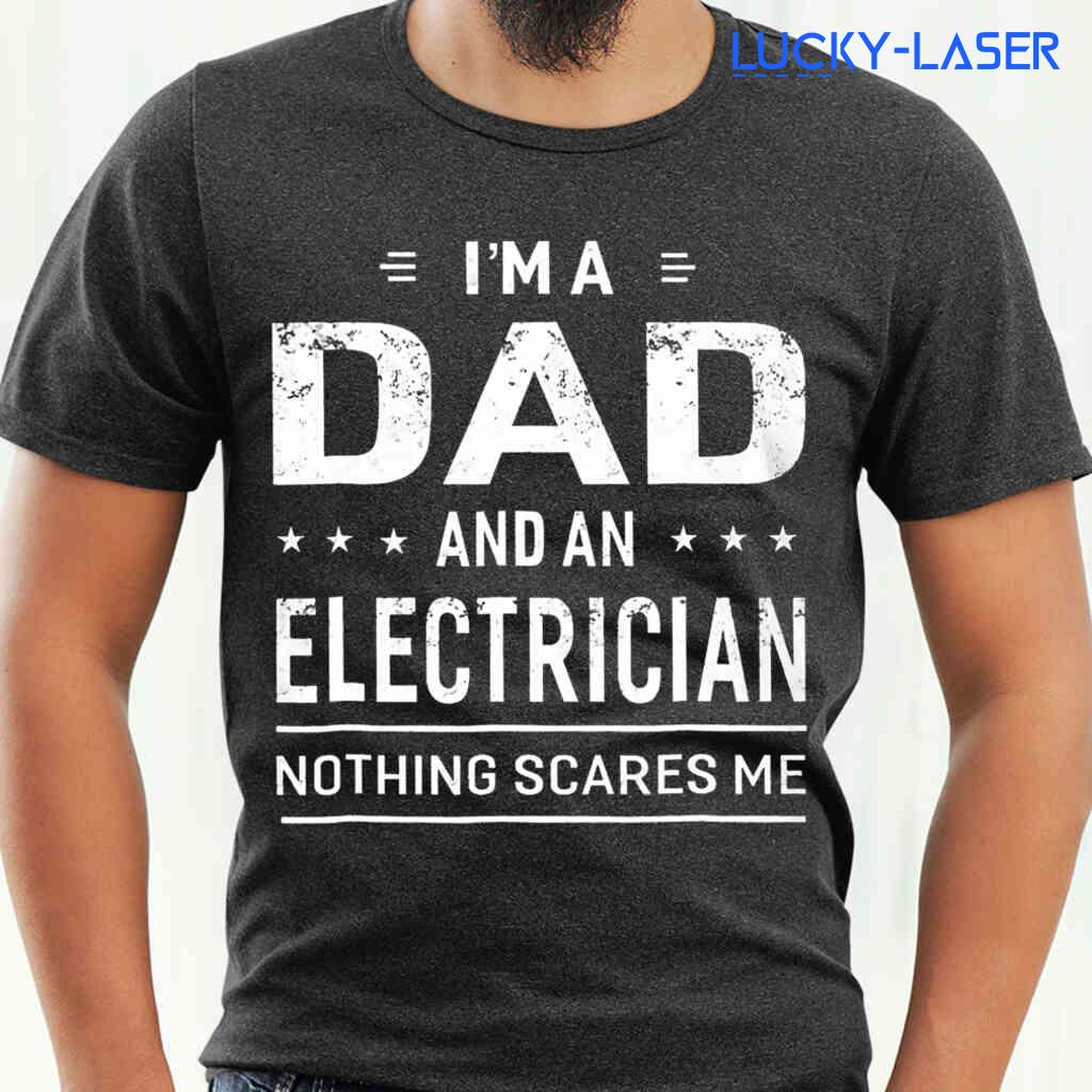 I'm A Dad And An Electrician Nothing Scares Me Tee Shirts Black