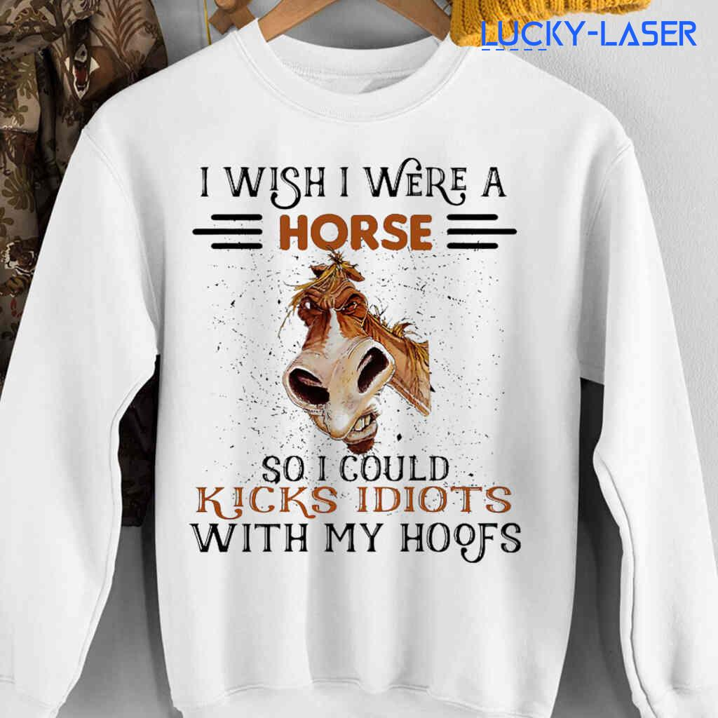 I Wish I Were A Horse So I Could Kicks Idiots With My Hoofs Tee Shirts White Apparel White - from lucky-laser.com 4