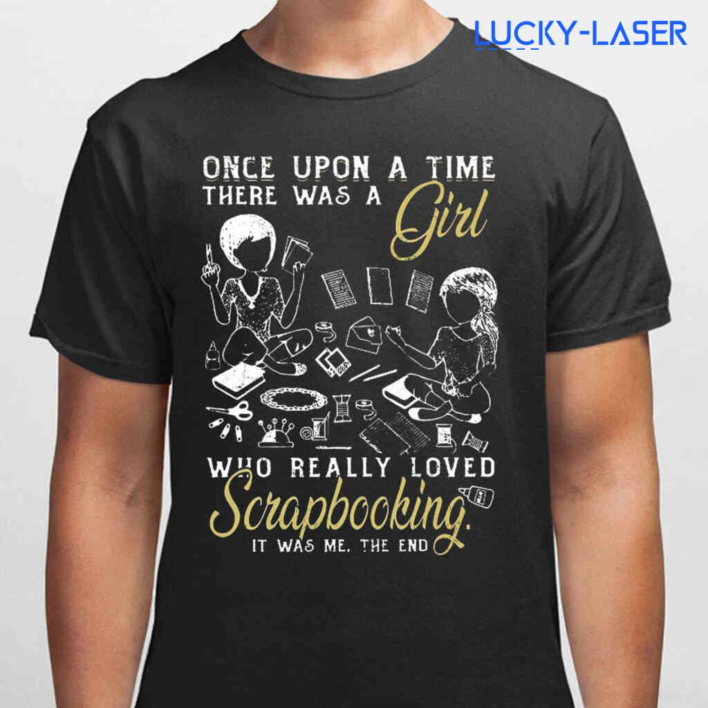 Once Upon A Time There Was A Girl Who Really Loved Scrapbooking Tee Shirts Black