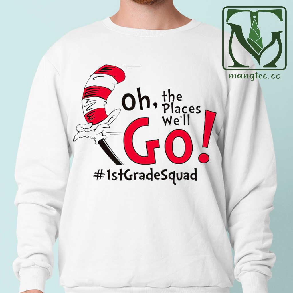 1st Grade Squad Oh The Places We'll Go Tshirts White Apparel white - from mangtee.co 1
