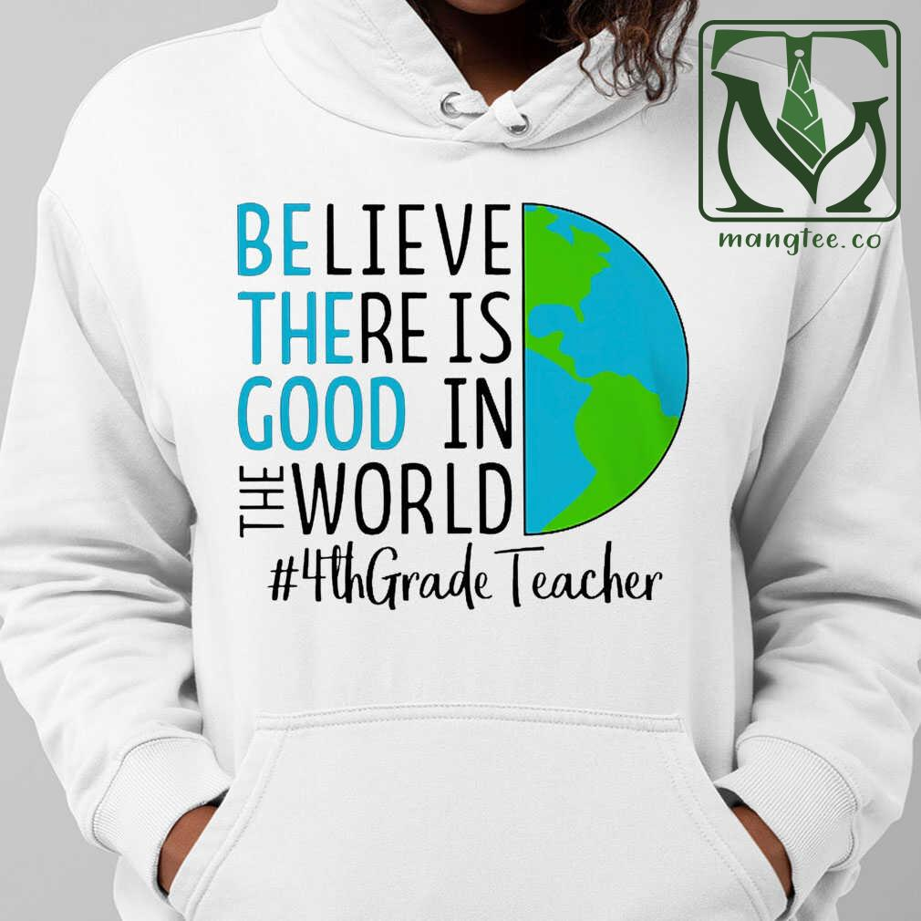 4th Grade Teacher Believe There Is Is Good In The World Tshirts White Apparel white - from mangtee.co 4