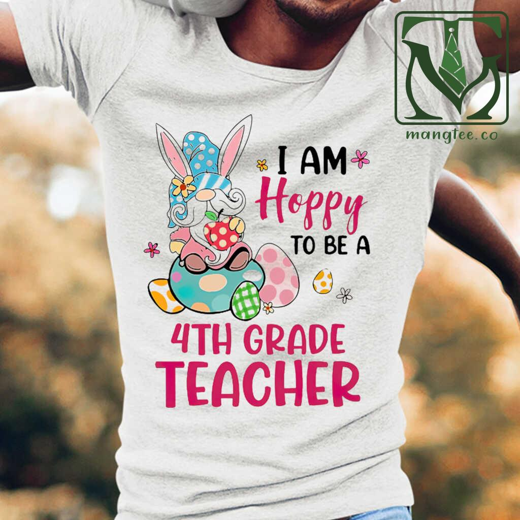 4th Grade Teacher I Am Hobby To Be Easter Tshirts White Apparel white - from mangtee.co 1