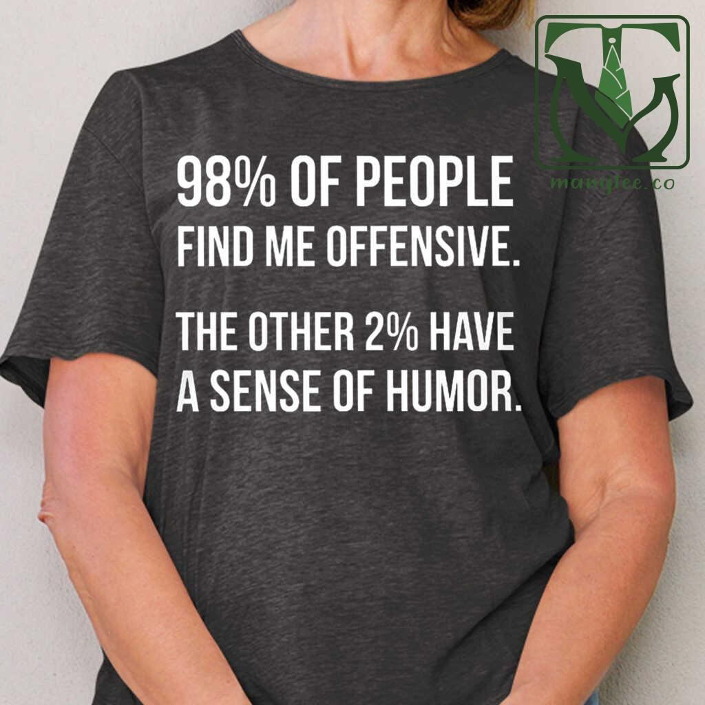 98 Percent Of People Find Me Offensive TThe Other 2 Percent Have A Sense Of Humor Funny T-shirts Black Apparel Black - from mangtee.co 2