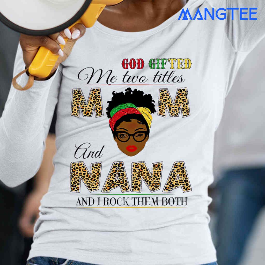 Afro God Gifted Me Two Titles Mom And Nana Eye Wink T-shirts White Apparel White - from mangtee.co 2