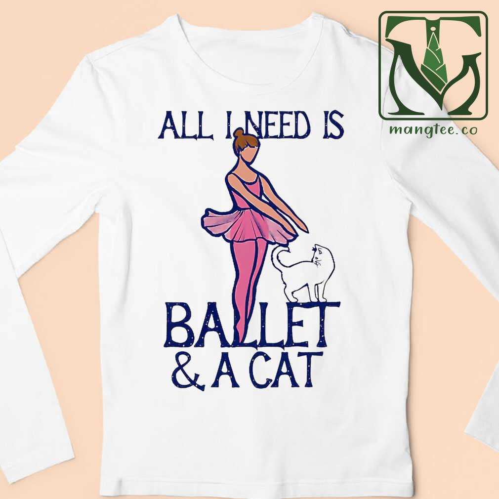All I Need Is Ballet And A Cat Tshirts White Apparel white - from mangtee.co 4