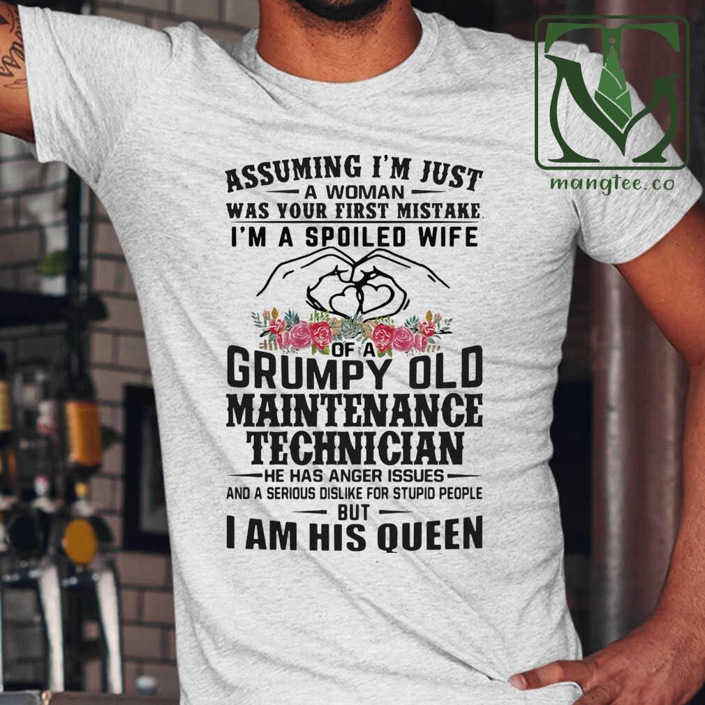 Assuming I'm Just A Woman Was Your First Mistake I'm A Spoiled Wife Grumpy Old Maintenance Technician I Am His Queen Tshirts White