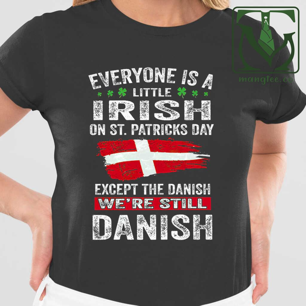 Eveyone Is A Little Irish On St Patrick's Day Except The Danish We're Still Danish Tshirts Black - from mangtee.co 2
