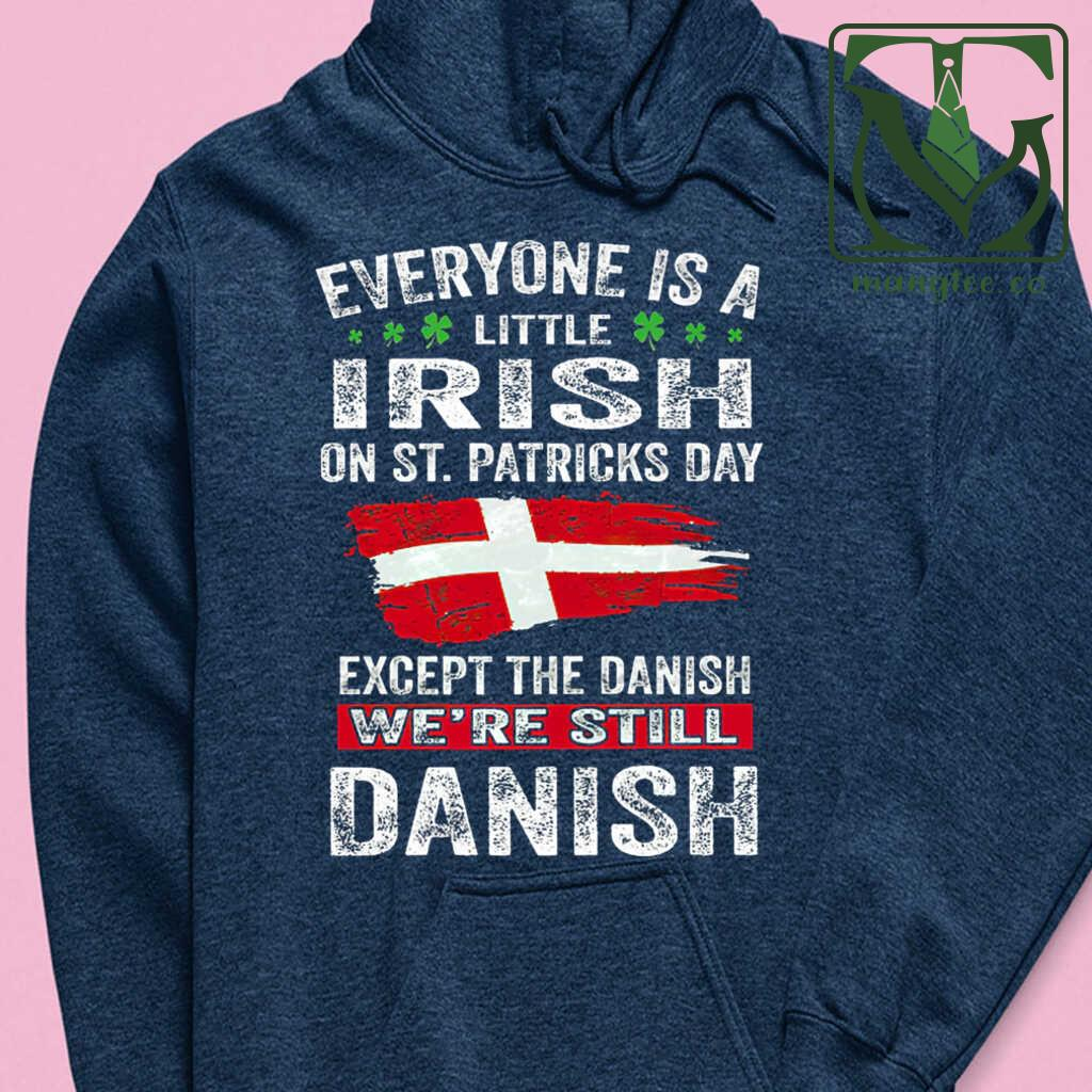 Eveyone Is A Little Irish On St Patrick's Day Except The Danish We're Still Danish Tshirts Black - from mangtee.co 4