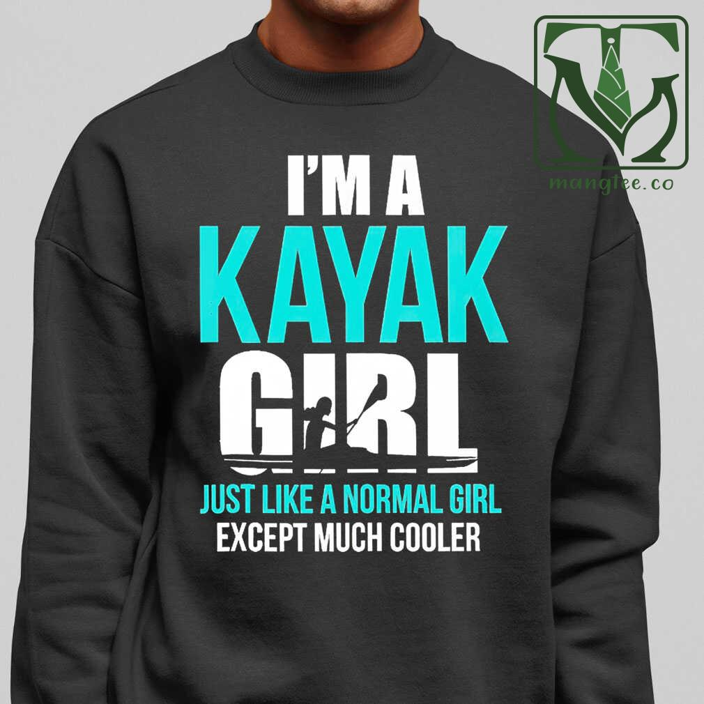 I'm A Kayak Girl Just Like A Normal Girl Except Much Cooler Tshirts Black - from mangtee.co 1