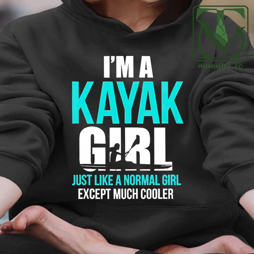 I'm A Kayak Girl Just Like A Normal Girl Except Much Cooler Tshirts Black - from mangtee.co 3