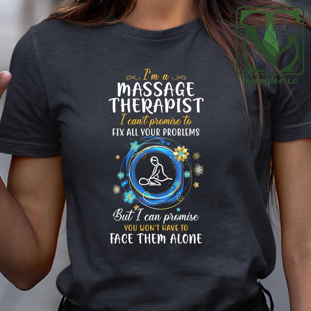 I'm A Massage Therapist I Can't Promise To Fix All Your Problems But I Can Promise You Won't Have To Face Them Alone Tshirts Black Apparel black - from mangtee.co 2