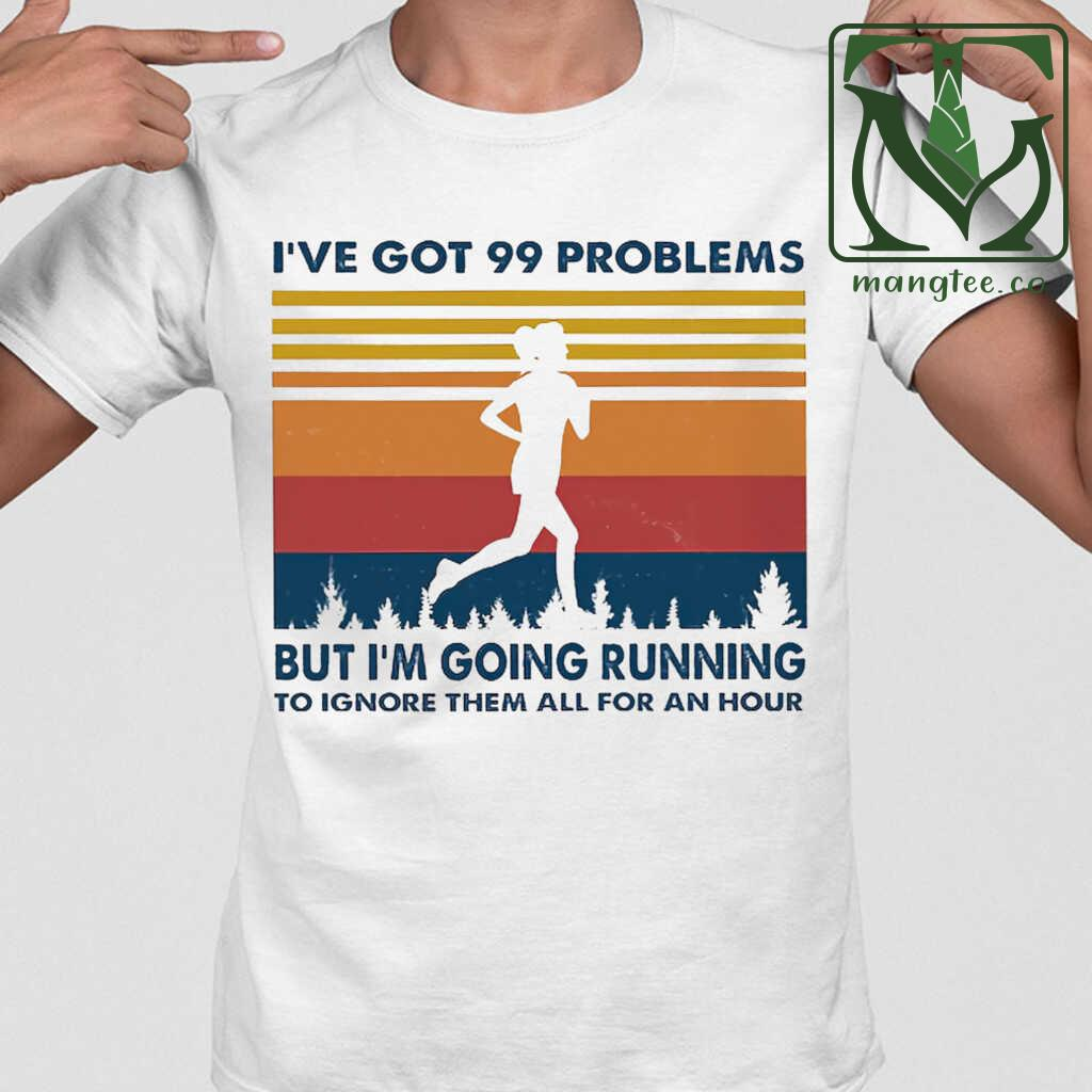 I've Got 99 Problems But I'm Going Running To Ignore Them All For An Hour Vintage Retro Tshirts White