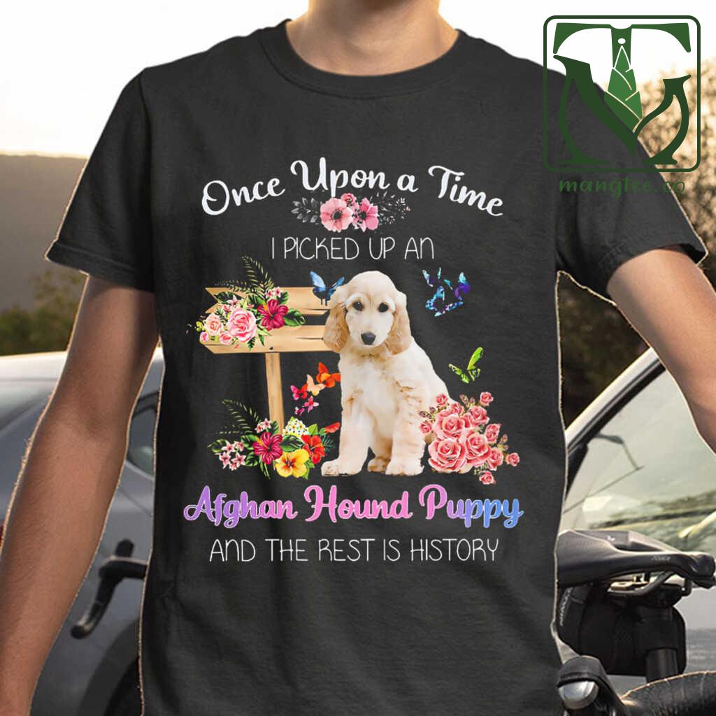I Picked Up An Afghan Hound Puppy And The Rest Is History T-shirts Black