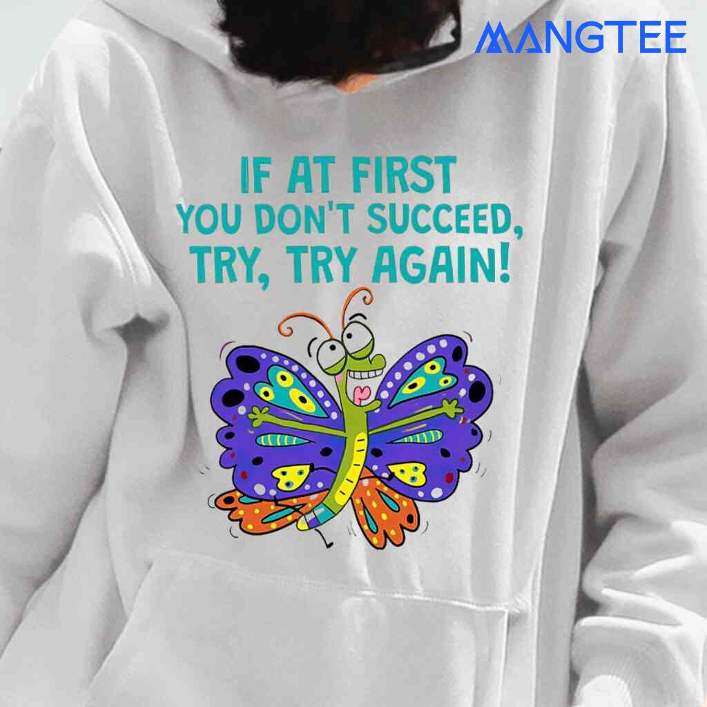 Teacher Butterfly If At First You Don't Succeed T-shirts White Apparel White - from mangtee.co 3
