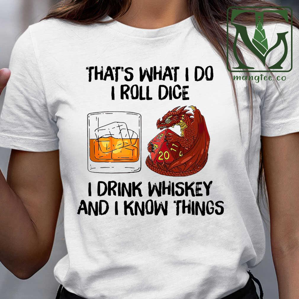 That's What I Do I Roll Dice I Drink Whiskey And I Know Things Tshirts White Apparel white - from mangtee.co 2