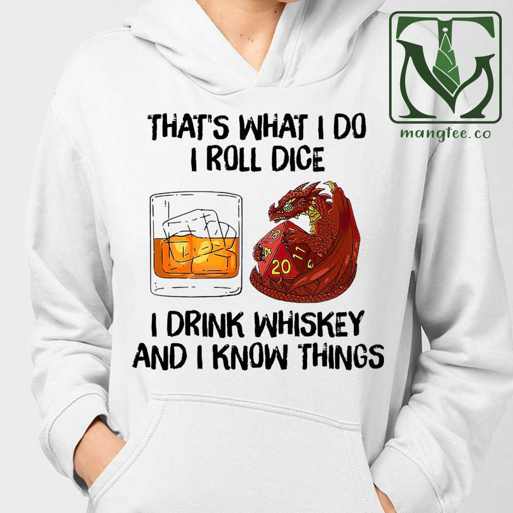 That's What I Do I Roll Dice I Drink Whiskey And I Know Things Tshirts White Apparel white - from mangtee.co 4