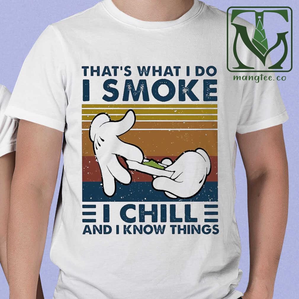 That's What I Do I Smoke I Chill And I Know Things Weed Lover Vintage Tshirts White