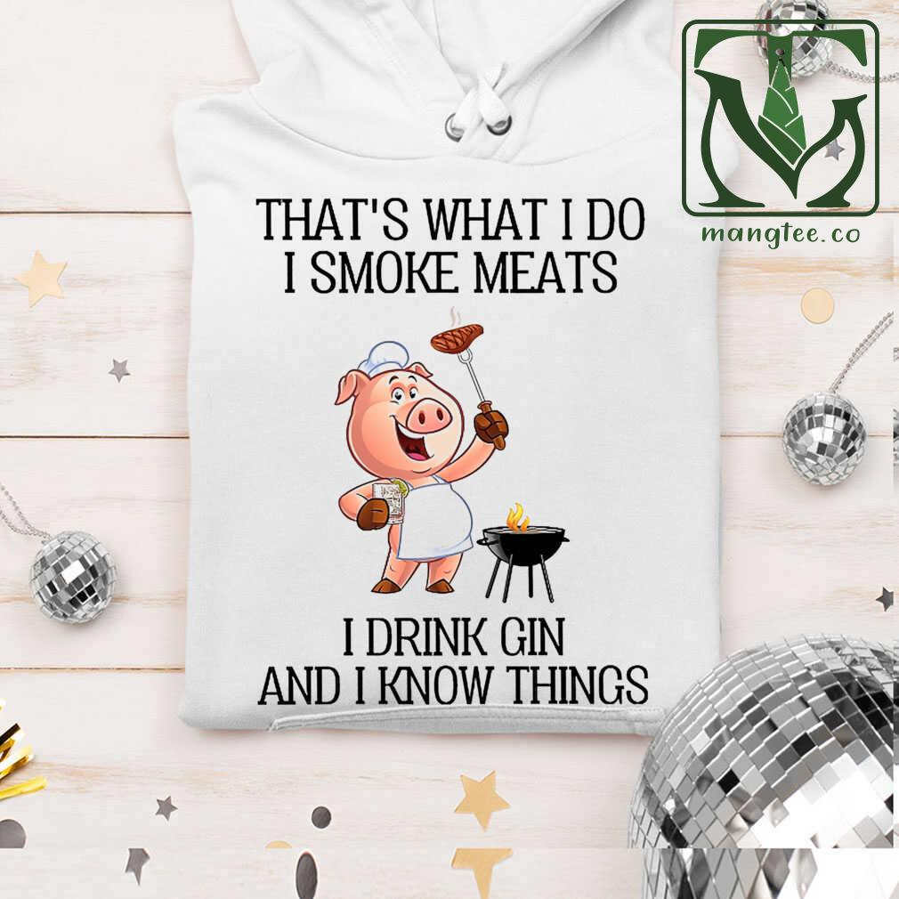 That's What I Do I Smoke Meats I Drink Gin And I Know Things BBQ Tshirts White Apparel white - from mangtee.co 4