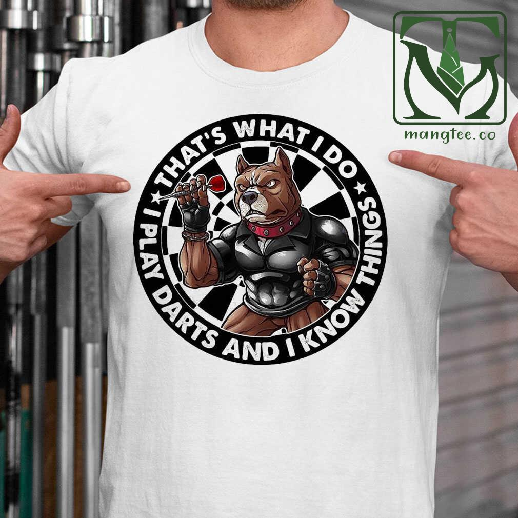 That'S What I Do I Play Darts And I Know Things Tshirts White