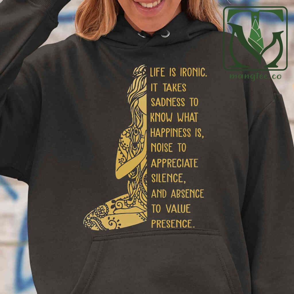 Yoga Life Is Ironic It Takes Sadness To Know What Happiness Is T-shirts Black Apparel Black - from mangtee.co 3