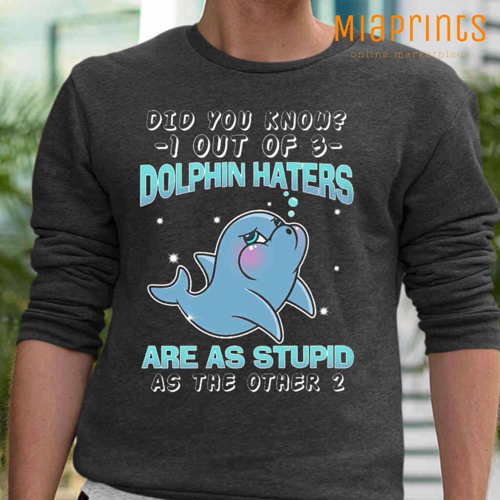 1 Out Of 3 Dolphin Haters Are As Stupid As The Other 2 Tee Shirts Black