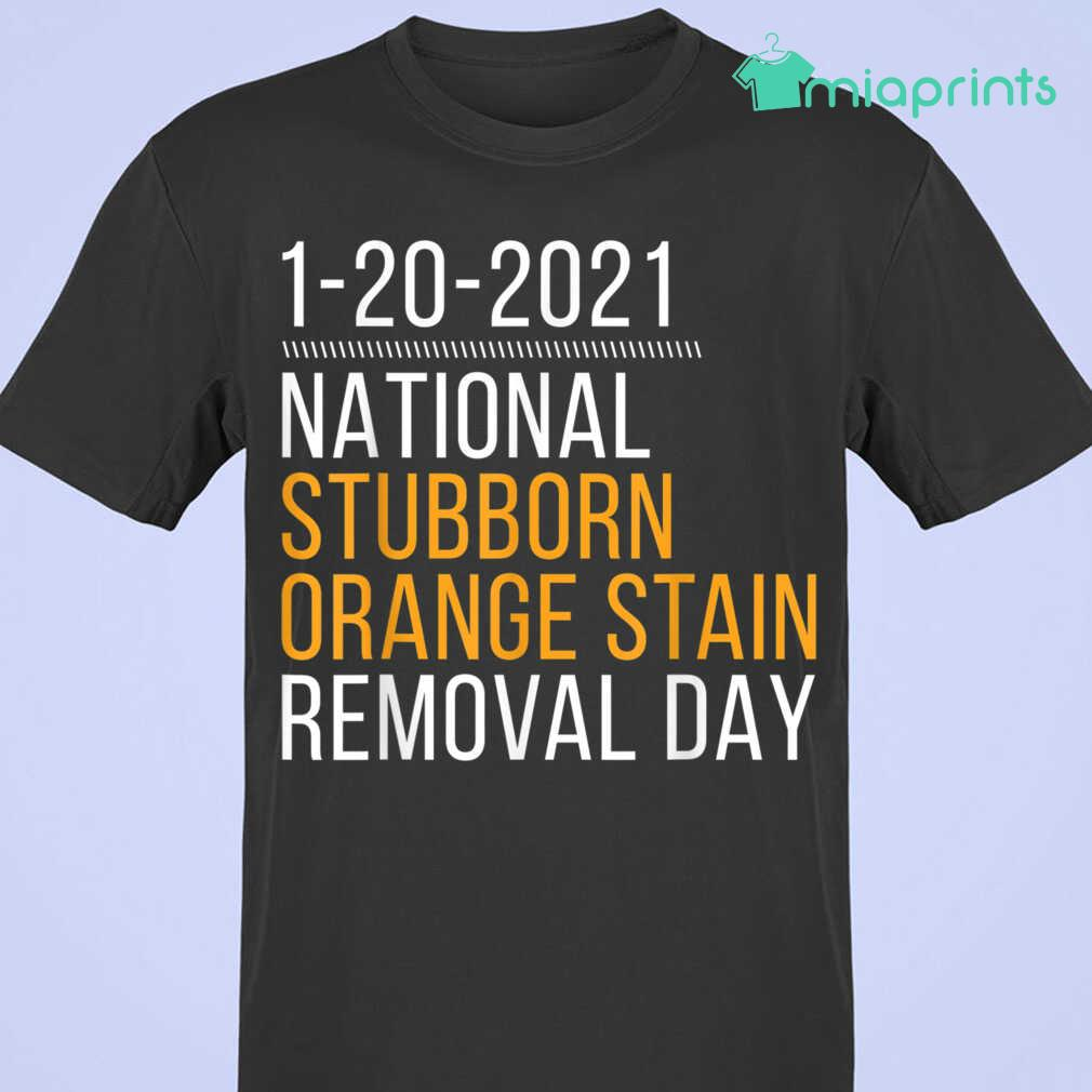 1-20-2021 National Stubborn Orange Stain Removal Day 95 Tee Shirts Black Apparel black - from miaprints.co 3