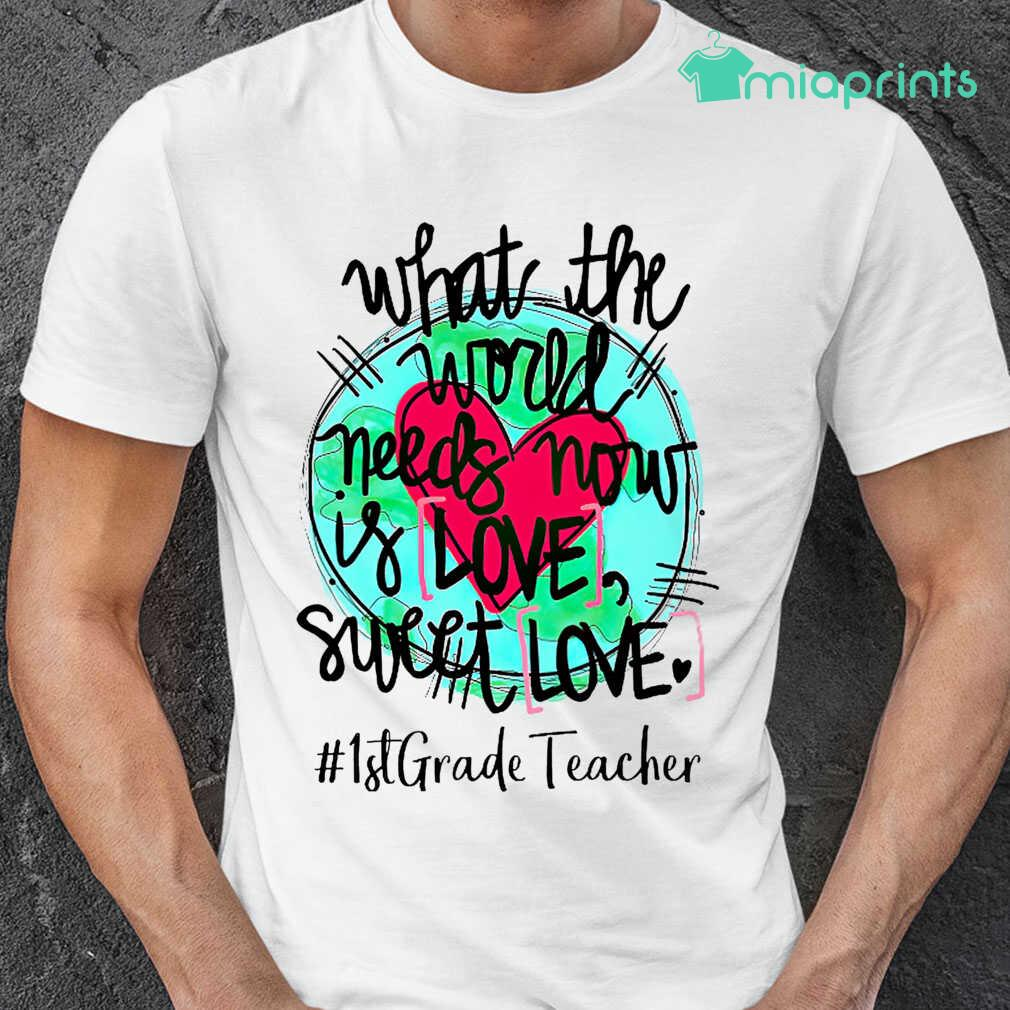 1st Grade Teacher What The World Needs Now Is Love Sweet Love Tee Shirts White