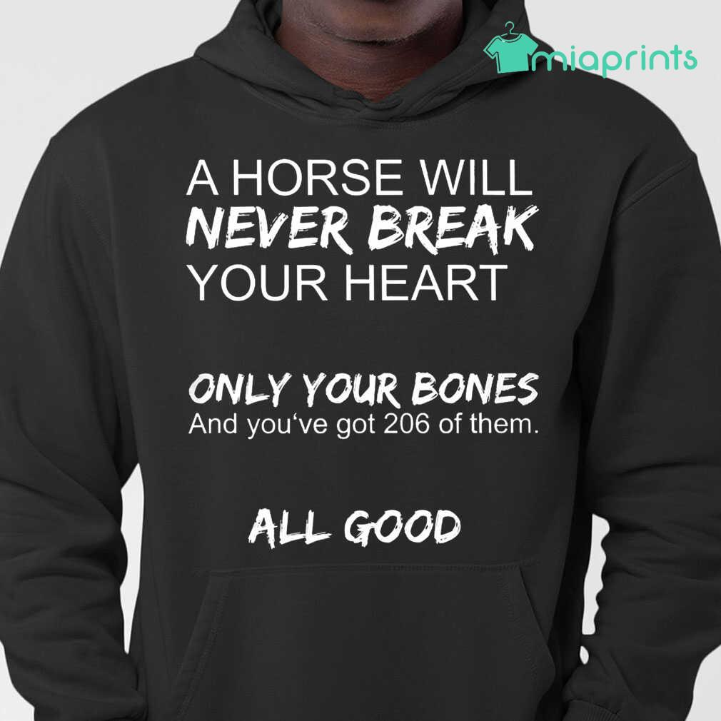 A Horse Will Never Break Your Heart Only Your Bones And You've Got 206 Of Them Tee Shirts Black Apparel black - from miaprints.co 3