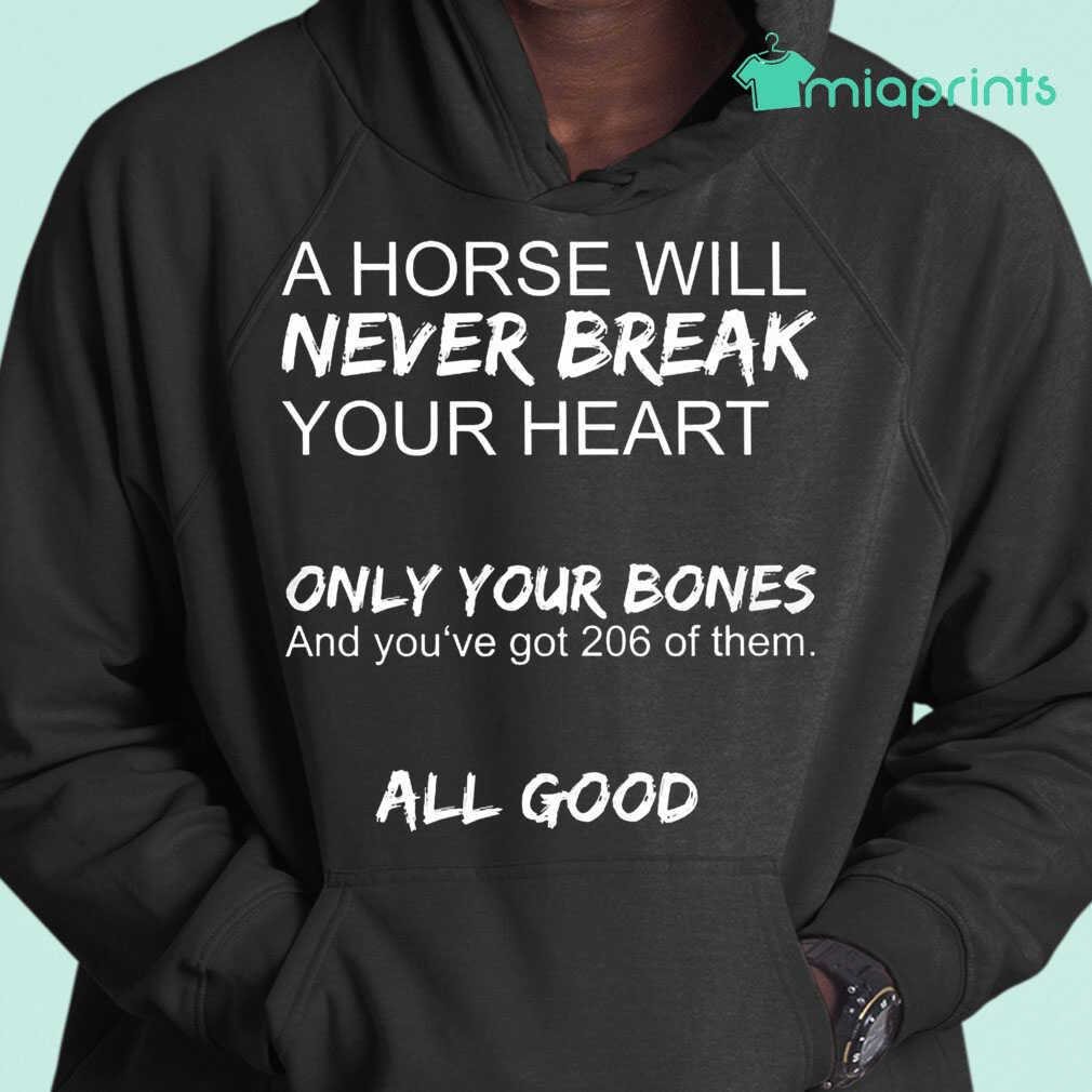 A Horse Will Never Break Your Heart Only Your Bones And You've Got 206 Of Them Tee Shirts Black Apparel black - from miaprints.co 4