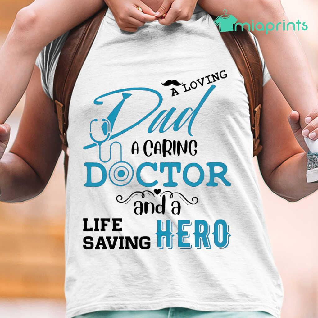 A Loving Dad A Caring Doctor And A Life Saving Hero Tee Shirts White