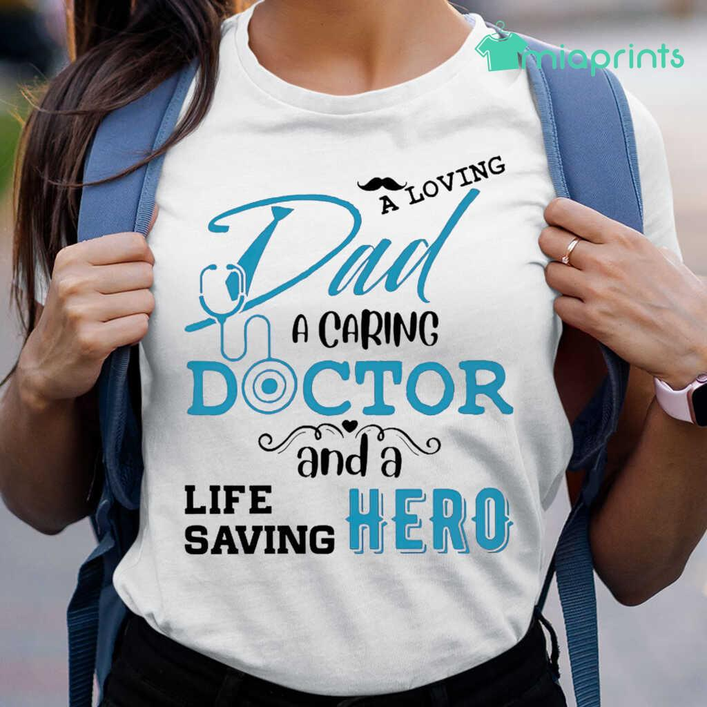 A Loving Dad A Caring Doctor And A Life Saving Hero Tee Shirts White Apparel White - from miaprints.co 2