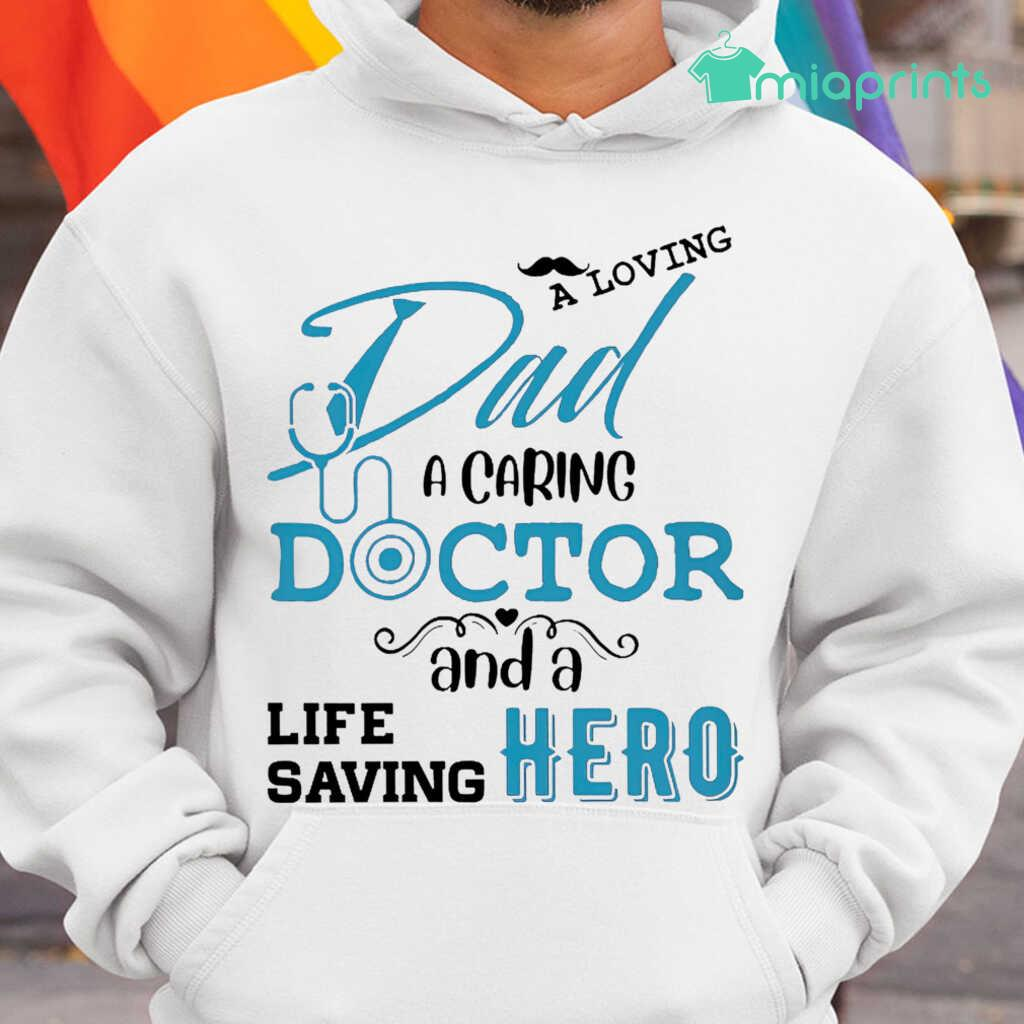 A Loving Dad A Caring Doctor And A Life Saving Hero Tee Shirts White Apparel White - from miaprints.co 3