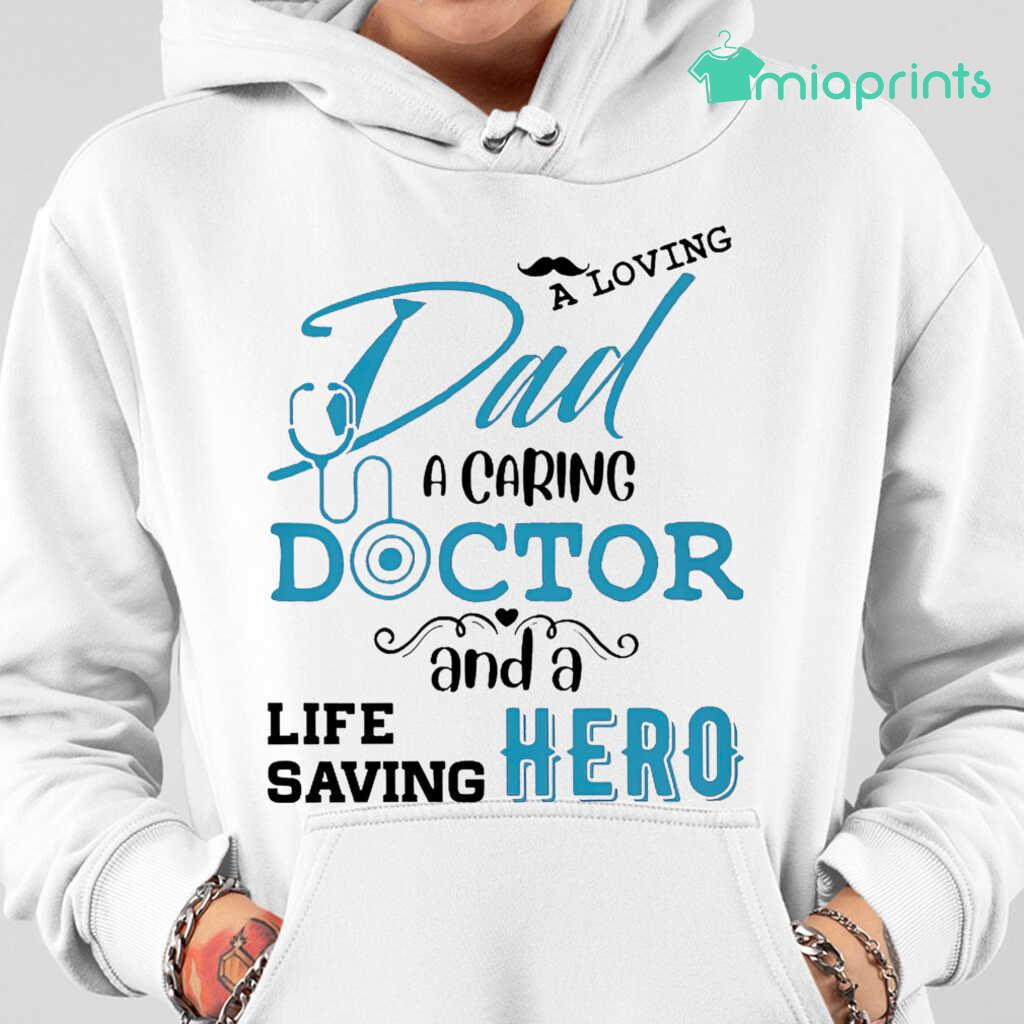 A Loving Dad A Caring Doctor And A Life Saving Hero Tee Shirts White Apparel White - from miaprints.co 4