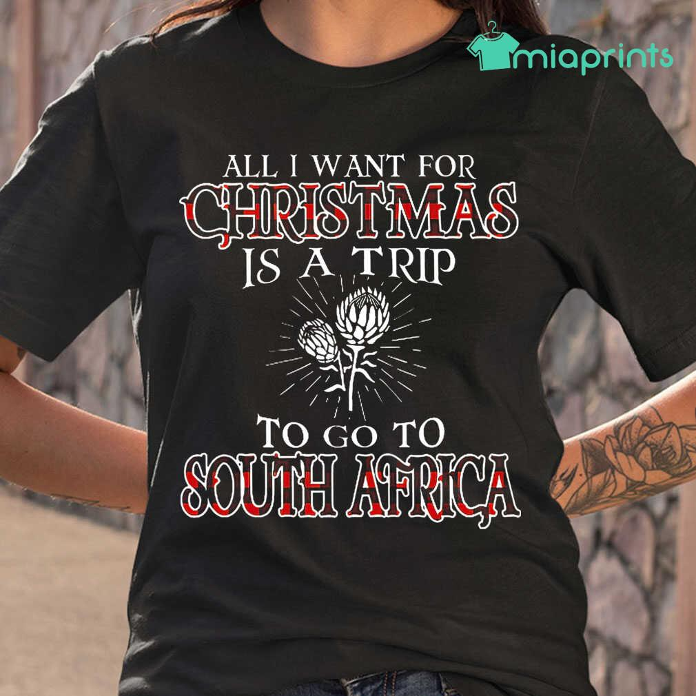All I Want For Christmas Is A Trip To Go To South Africa Tee Shirts Black - from miaprints.co 2