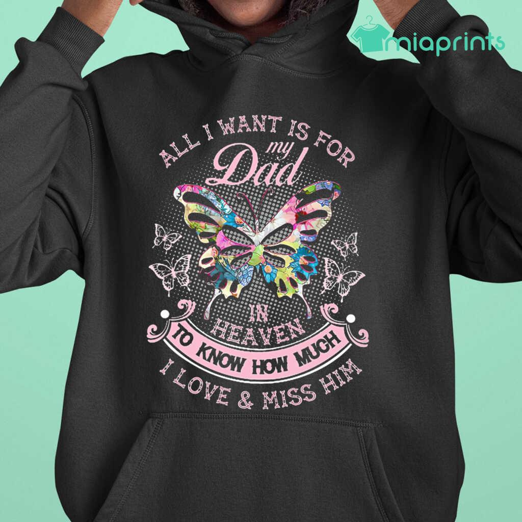 All I Want Is For My Dad In Heaven To Know How Much I Love And Miss Him Butterflies Tee Shirts Black Apparel black - from miaprints.co 3