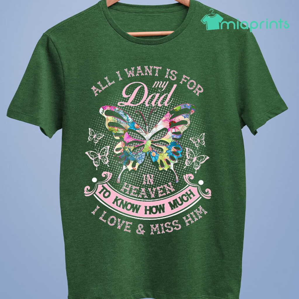 All I Want Is For My Dad In Heaven To Know How Much I Love And Miss Him Butterflies Tee Shirts Black Apparel black - from miaprints.co 4