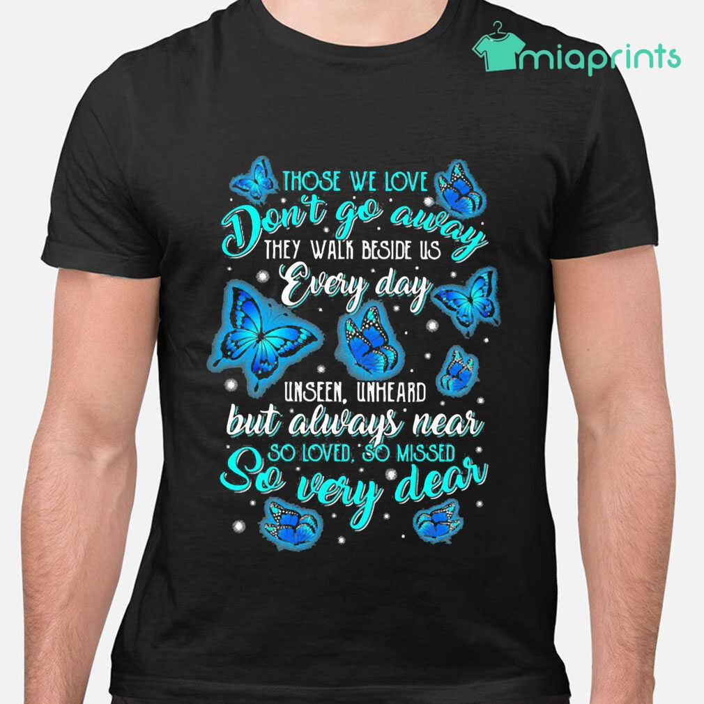 Butterflies Those We Love Don't Go Away They Walk Beside Us Every Day Unseen Unheard But Always Near So Loved So Missed So Very Dear Tee Shirts Black