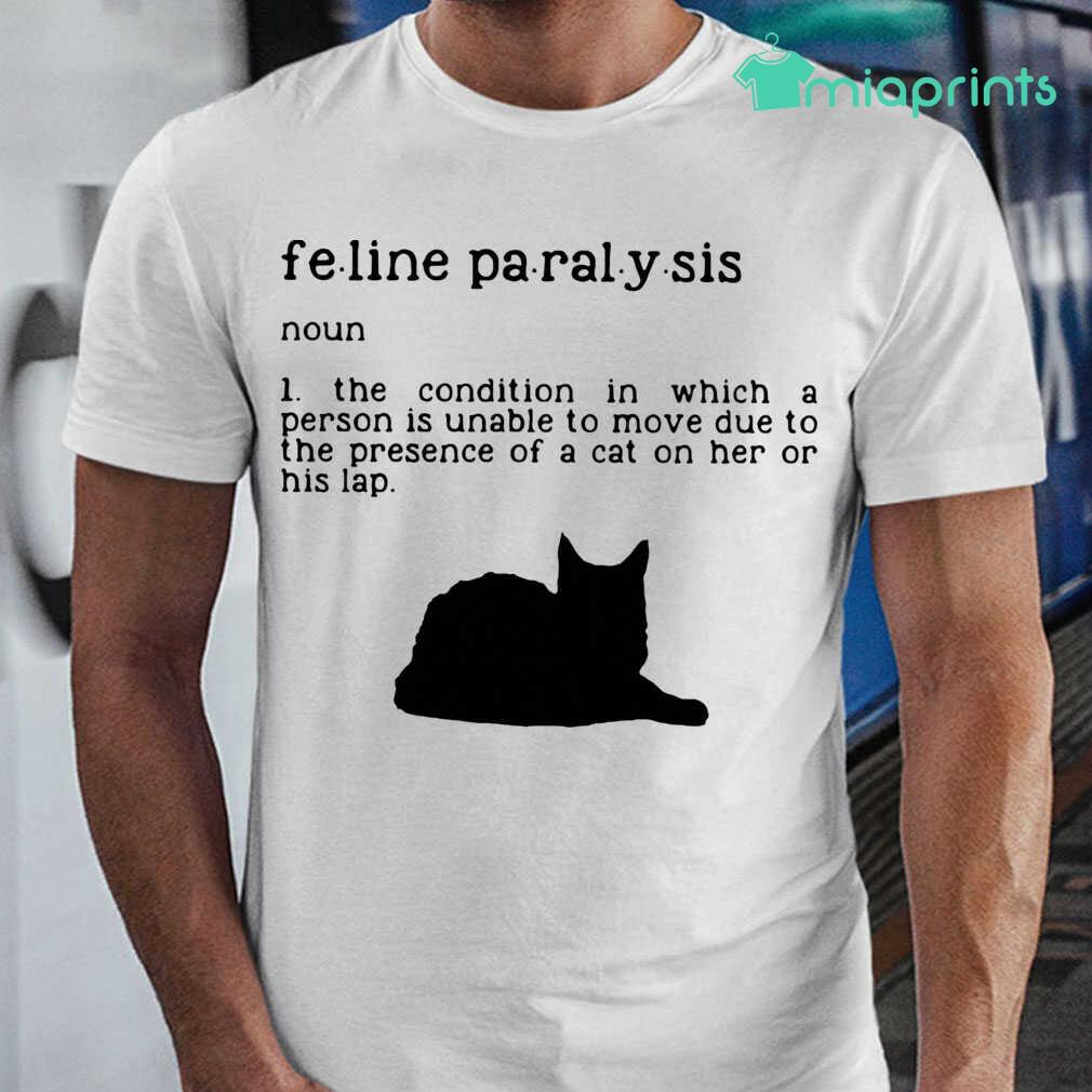 Feline Paralysis Noun The Condition Which A Person Is Unable To Move Due To The Presence Of A Cat Her Or His Lap Tee Shirts White