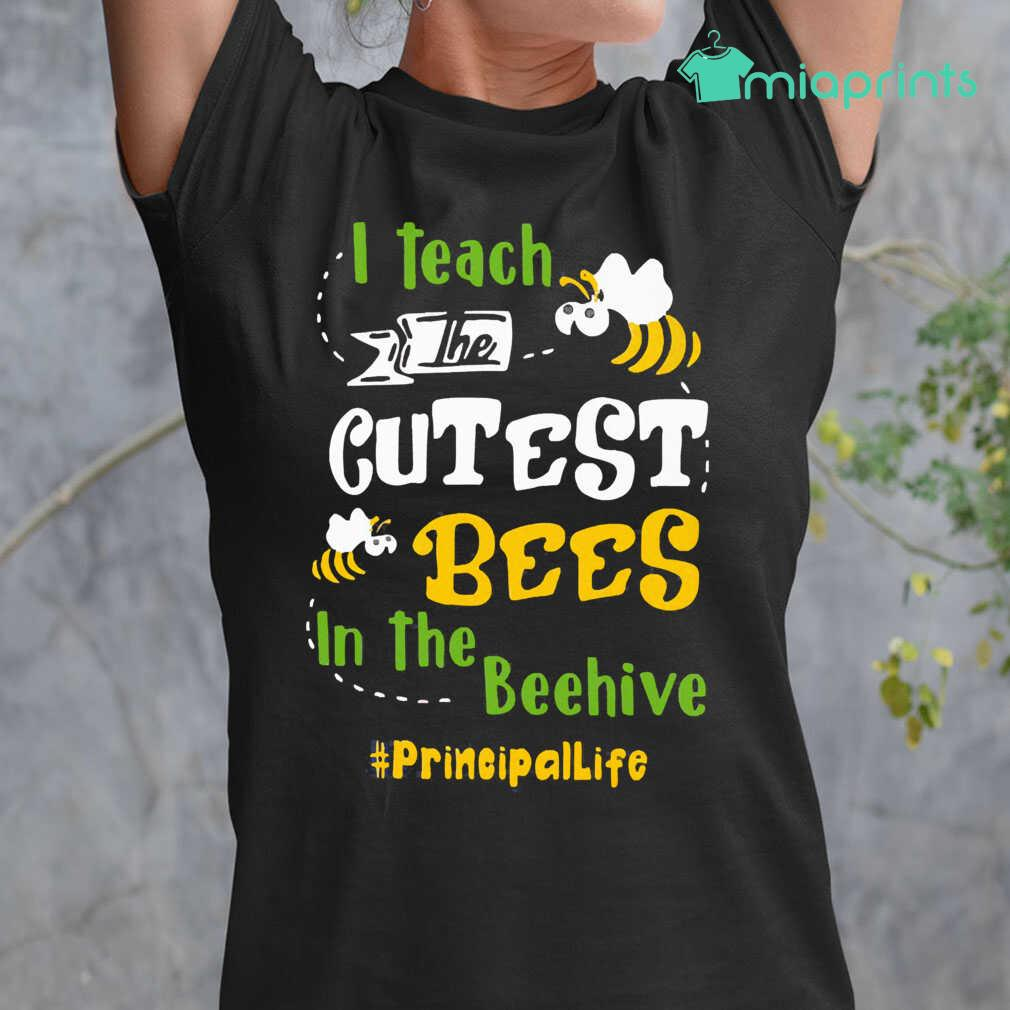 I Teach The Cutest Bees In The Beehive Principal Life Tee Shirts Black - from miaprints.co 2