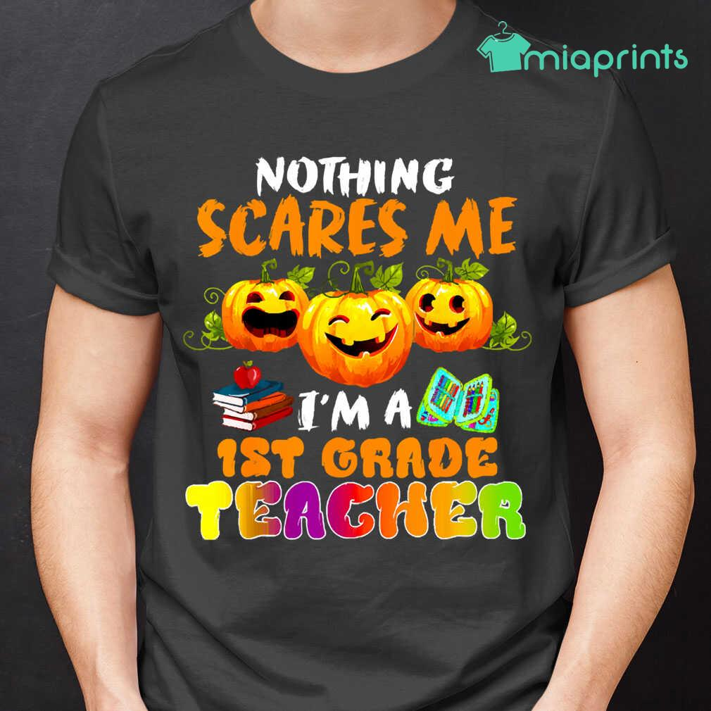 Nothing Scares Me Im A 1St Grade Teacher Halloween Tee Shirts Black - from miaprints.co 1