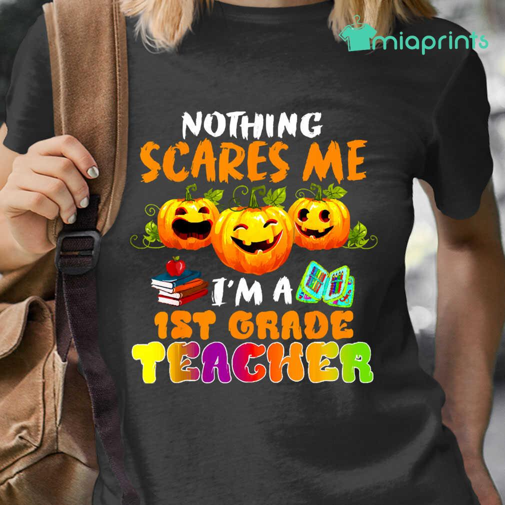 Nothing Scares Me Im A 1St Grade Teacher Halloween Tee Shirts Black - from miaprints.co 2