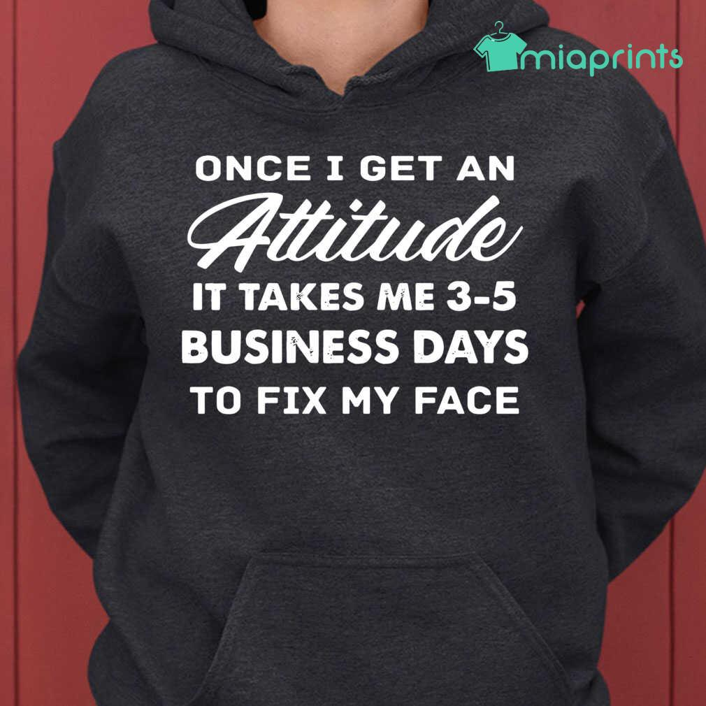 Once I Get An Attitude It Takes Me 3 - 5 Business Days To Fix My Face Funny Tee Shirts Black - from miaprints.co 4