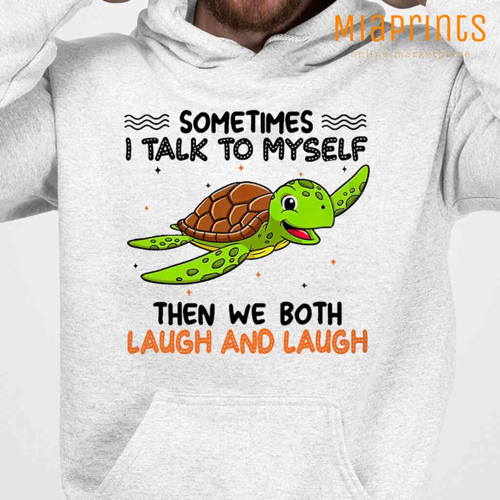 Turtle Sometimes I Talk To Myself And We Both Laugh And Laugh Tee Shirts White Apparel White - from miaprints.co 3