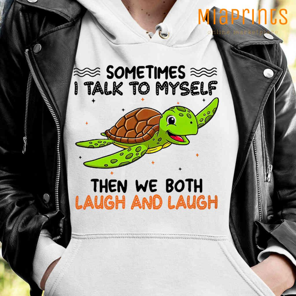 Turtle Sometimes I Talk To Myself And We Both Laugh And Laugh Tee Shirts White Apparel White - from miaprints.co 4