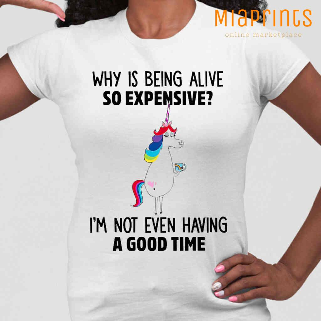 Unicorn Why Is Being Alive So Expensive I'm Not Even Having A Good Time Funny Tee Shirts White Apparel White - from miaprints.co 2