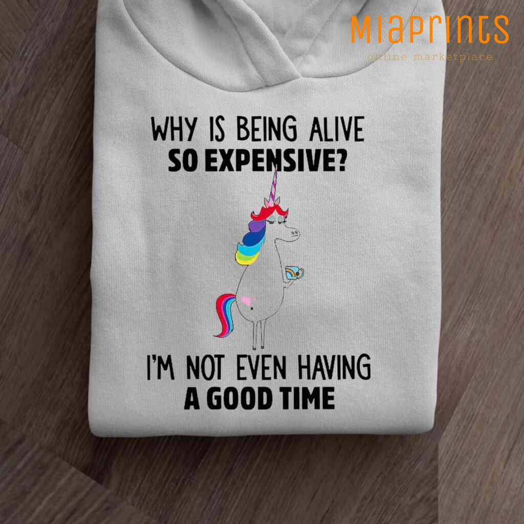 Unicorn Why Is Being Alive So Expensive I'm Not Even Having A Good Time Funny Tee Shirts White Apparel White - from miaprints.co 4