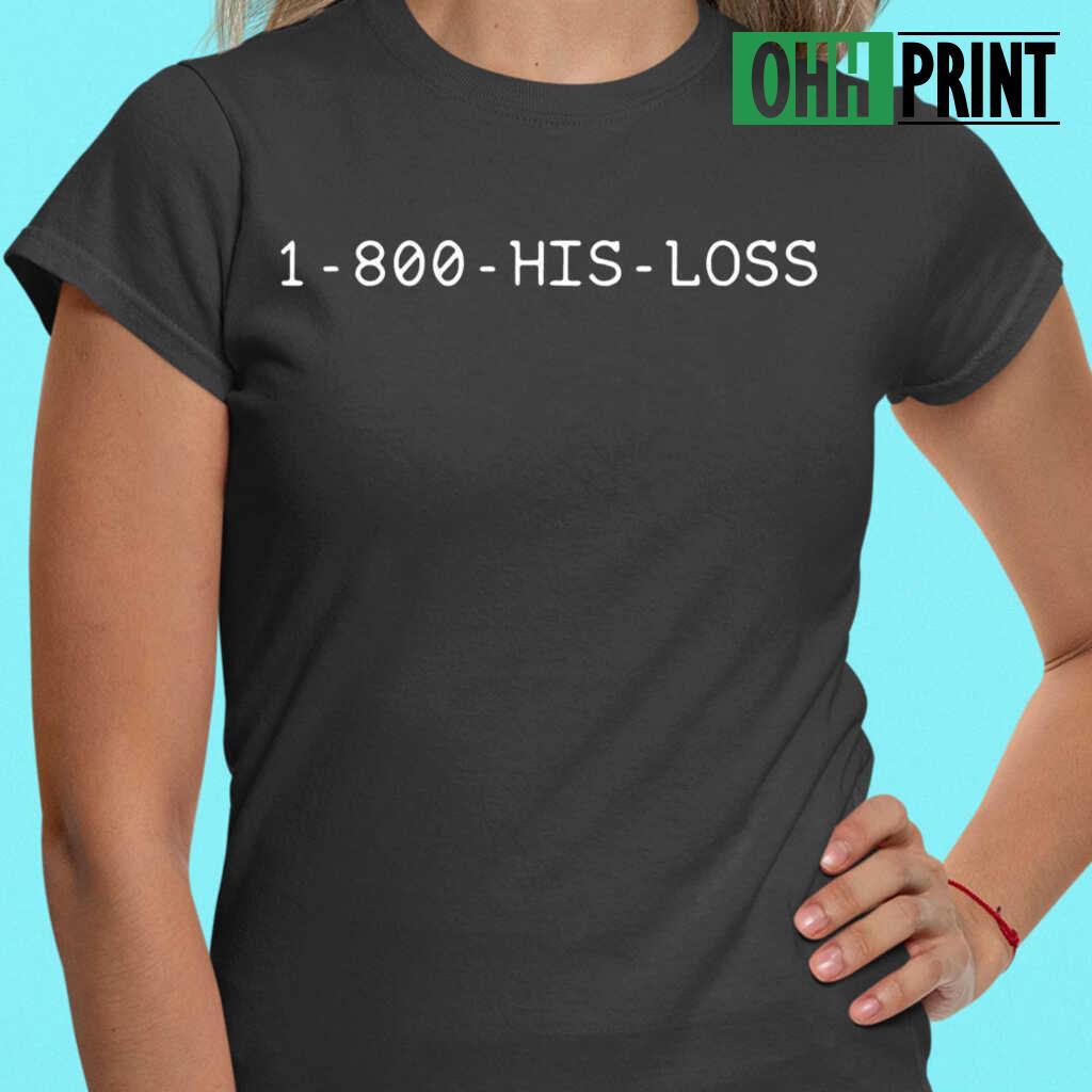 1 -800 His Loss T-shirts Black Apparel black - from ohhprint.co 2
