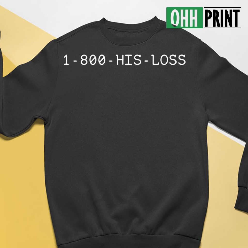 1 -800 His Loss T-shirts Black Apparel black - from ohhprint.co 3